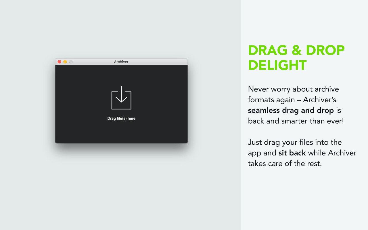 Drag and drop files into the app and sit back while Archiver takes care of the rest.